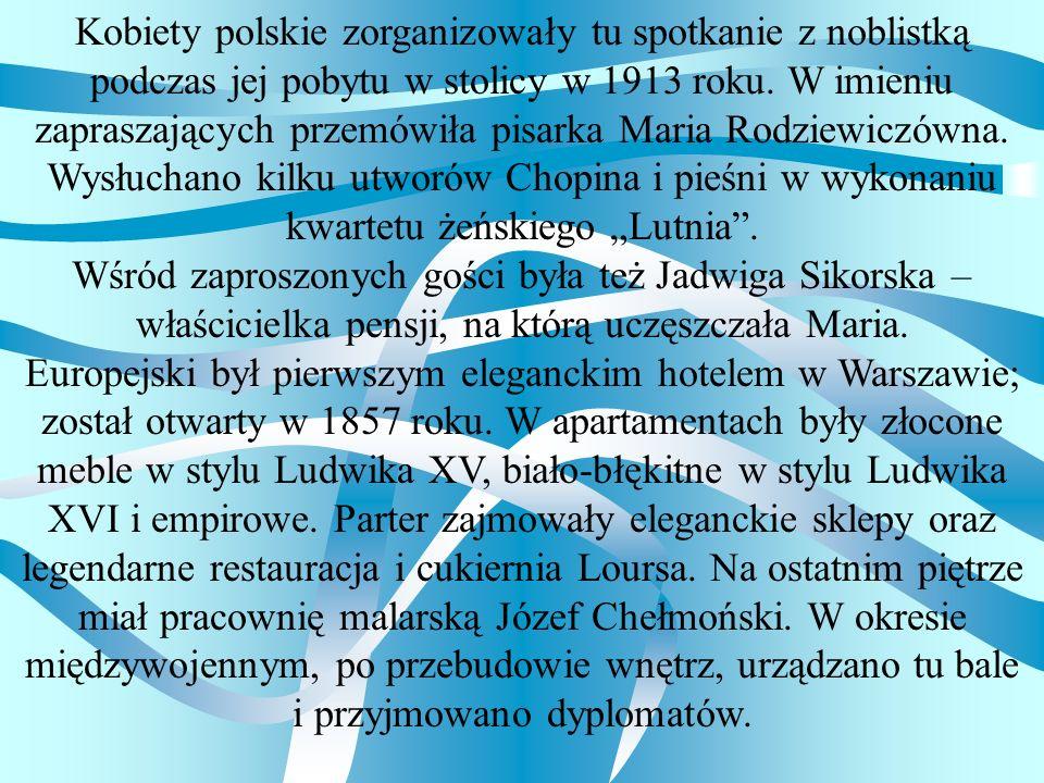 Kobiety polskie zorganizowały tu spotkanie z noblistką podczas jej pobytu w stolicy w 1913 roku.