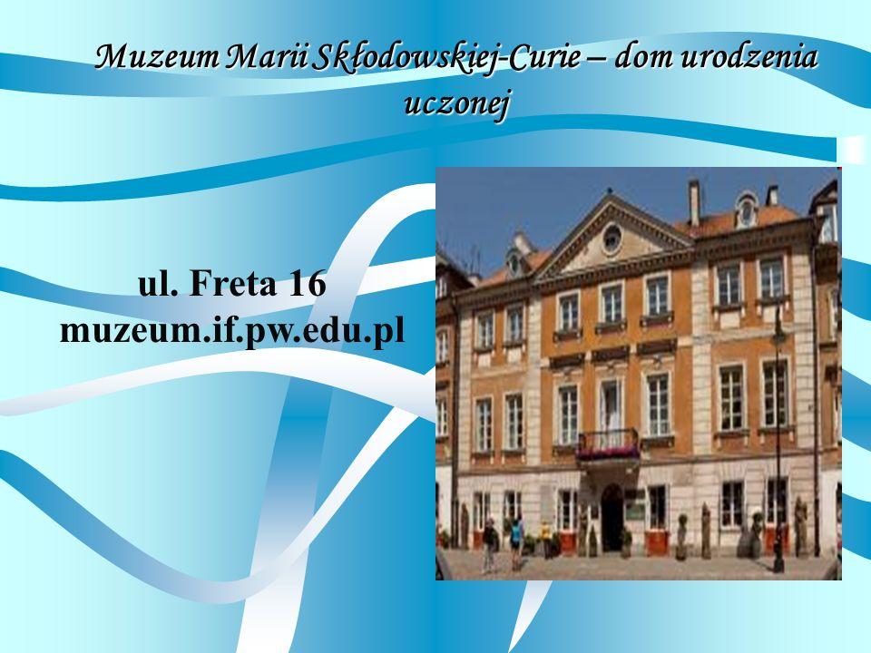 Muzeum Marii Skłodowskiej-Curie – dom urodzenia uczonej