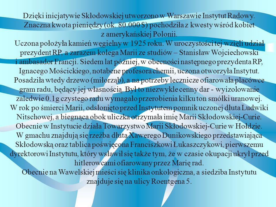 Dzięki inicjatywie Skłodowskiej utworzono w Warszawie Instytut Radowy