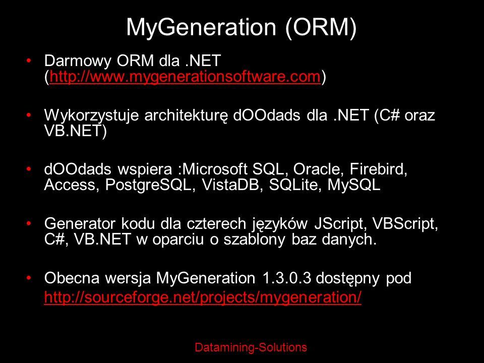 MyGeneration (ORM) Darmowy ORM dla .NET (http://www.mygenerationsoftware.com) Wykorzystuje architekturę dOOdads dla .NET (C# oraz VB.NET)