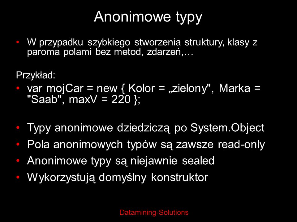 Anonimowe typy W przypadku szybkiego stworzenia struktury, klasy z paroma polami bez metod, zdarzeń,…