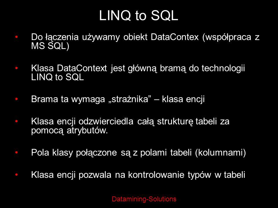 LINQ to SQL Do łączenia używamy obiekt DataContex (współpraca z MS SQL) Klasa DataContext jest główną bramą do technologii LINQ to SQL.