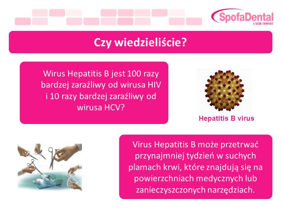 Czy wiedzieliście Wirus Hepatitis B jest 100 razy bardzej zaraźliwy od wirusa HIV i 10 razy bardzej zaraźliwy od wirusa HCV