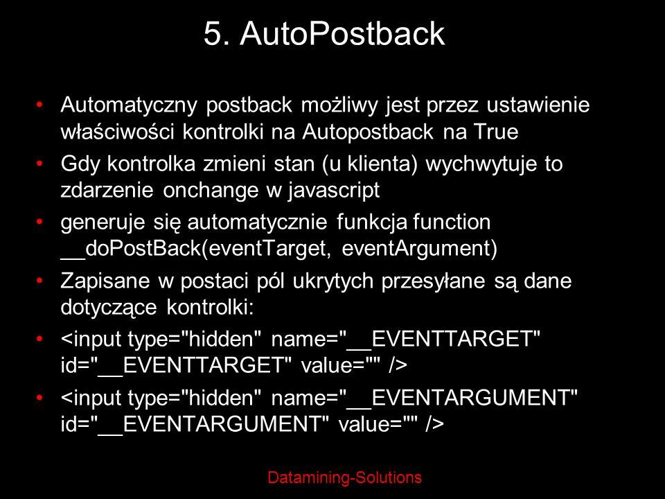 5. AutoPostback Automatyczny postback możliwy jest przez ustawienie właściwości kontrolki na Autopostback na True.