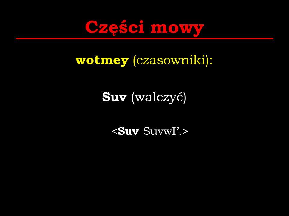 wotmey (czasowniki): Suv (walczyć) <Suv SuvwI'.>