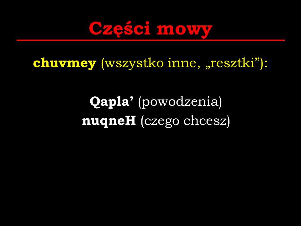 """Części mowy chuvmey (wszystko inne, """"resztki ): Qapla' (powodzenia) nuqneH (czego chcesz)"""