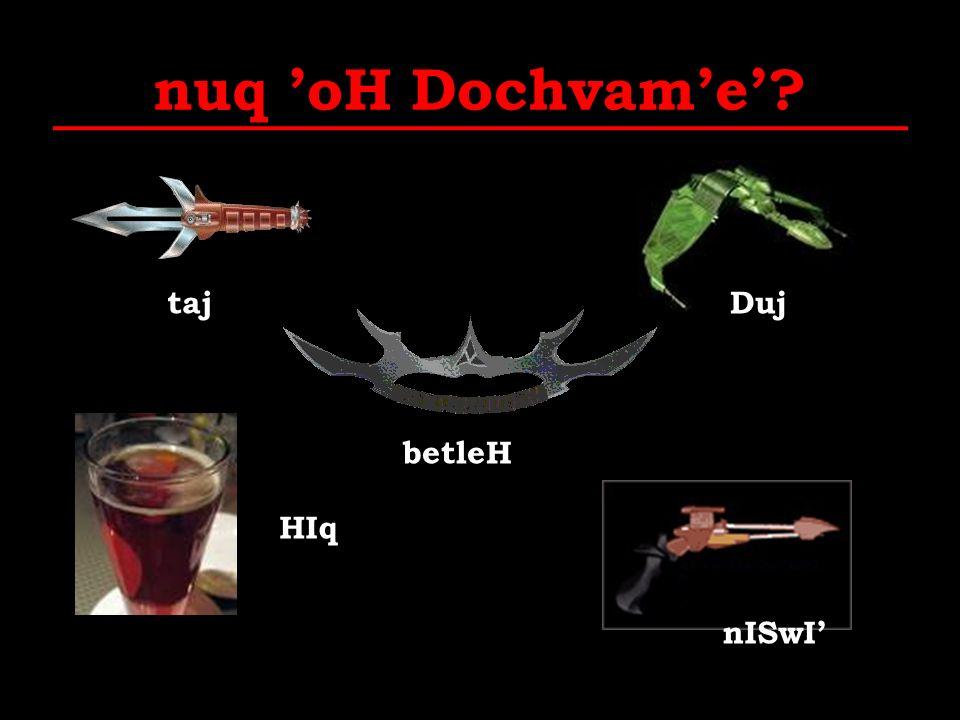 nuq 'oH Dochvam'e' taj Duj betleH HIq nISwI'