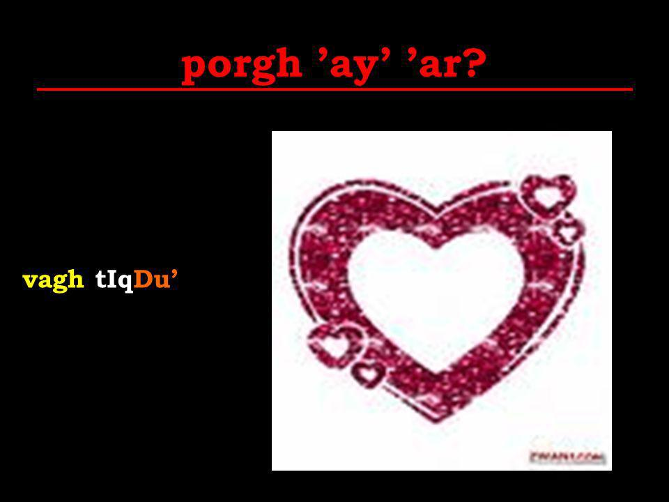 porgh 'ay' 'ar vagh tIqDu'