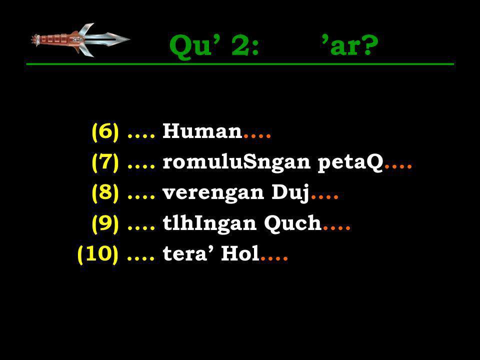 Qu' 2: 'ar. (6) .... Human.... (7) .... romuluSngan petaQ....