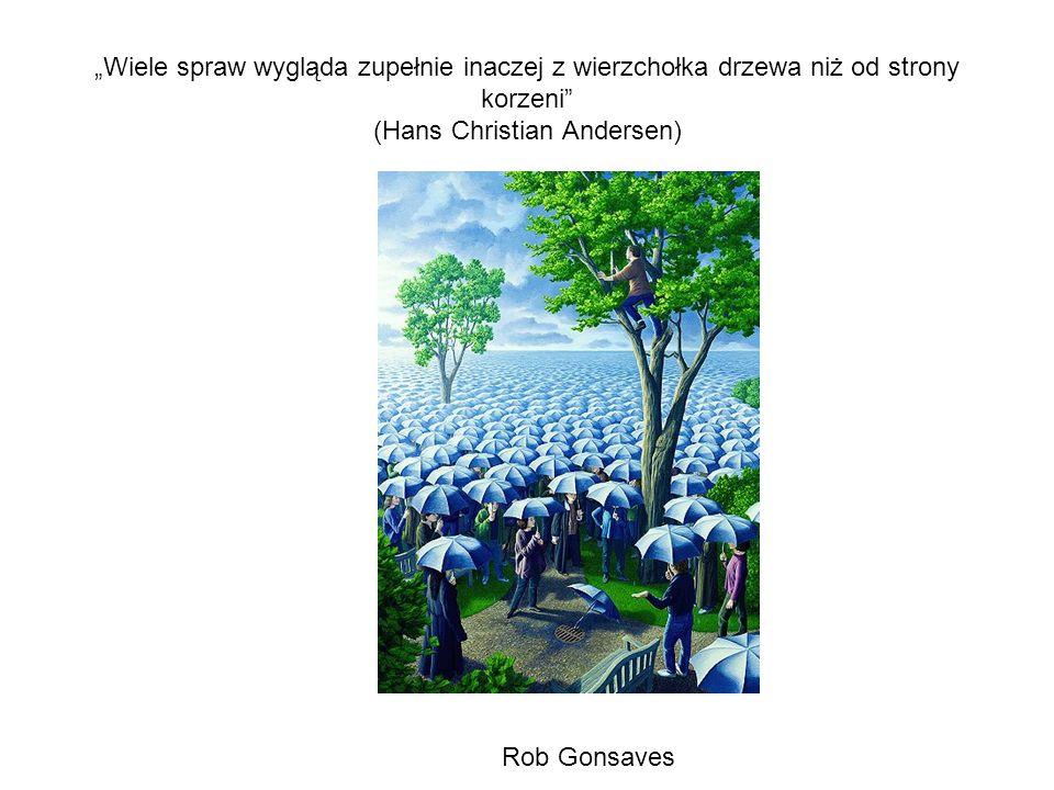 """""""Wiele spraw wygląda zupełnie inaczej z wierzchołka drzewa niż od strony korzeni (Hans Christian Andersen)"""