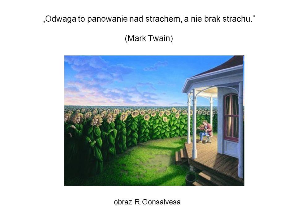 """""""Odwaga to panowanie nad strachem, a nie brak strachu. (Mark Twain)"""