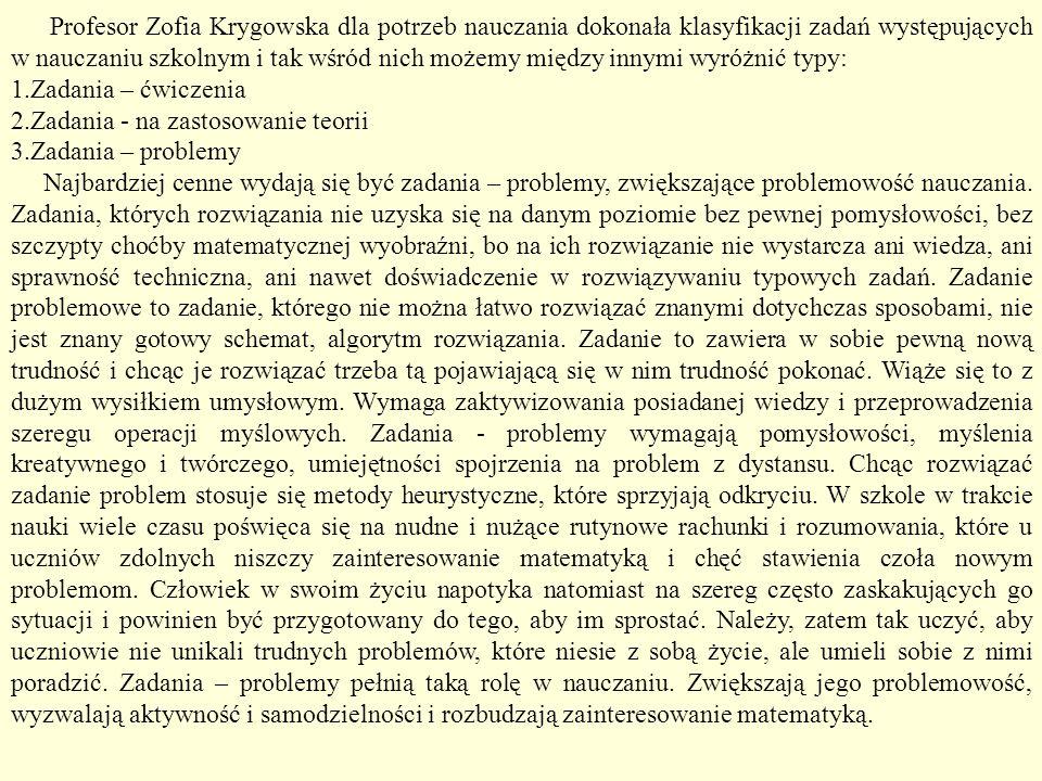 Profesor Zofia Krygowska dla potrzeb nauczania dokonała klasyfikacji zadań występujących w nauczaniu szkolnym i tak wśród nich możemy między innymi wyróżnić typy: