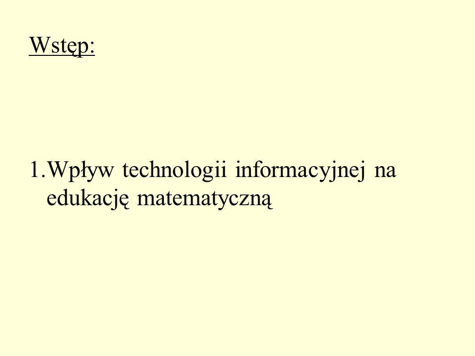 1.Wpływ technologii informacyjnej na edukację matematyczną