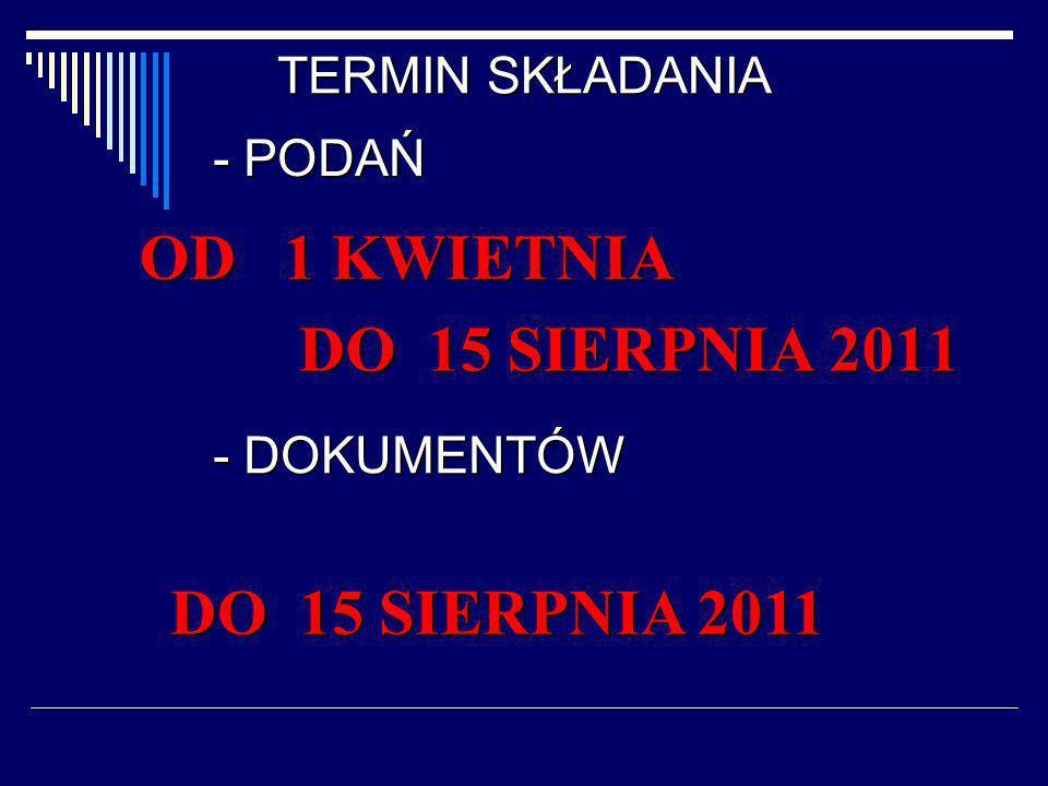 OD 1 KWIETNIA DO 15 SIERPNIA 2011 DO 15 SIERPNIA 2011 TERMIN SKŁADANIA