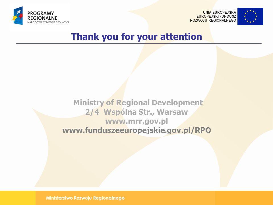 Thank you for your attention Ministry of Regional Development 2/4 Wspólna Str., Warsaw www.mrr.gov.pl www.funduszeeuropejskie.gov.pl/RPO