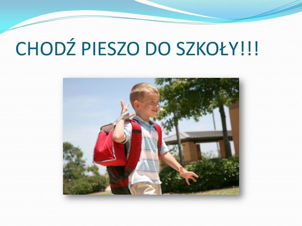 CHODŹ PIESZO DO SZKOŁY!!!