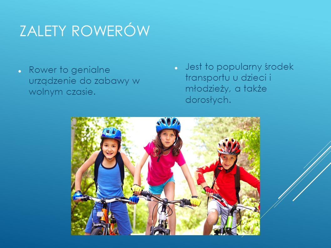 Zalety rowerów Rower to genialne urządzenie do zabawy w wolnym czasie.