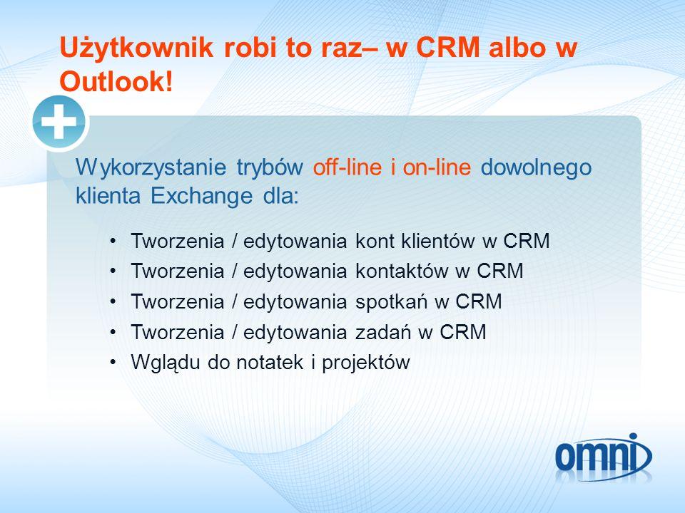 Użytkownik robi to raz– w CRM albo w Outlook!