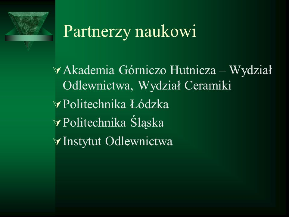 Partnerzy naukowiAkademia Górniczo Hutnicza – Wydział Odlewnictwa, Wydział Ceramiki. Politechnika Łódzka.