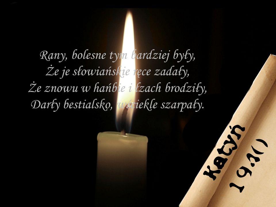 Rany, bolesne tym bardziej były, Że je słowiańskie ręce zadały, Że znowu w hańbie i łzach brodziły, Darły bestialsko, wściekle szarpały.
