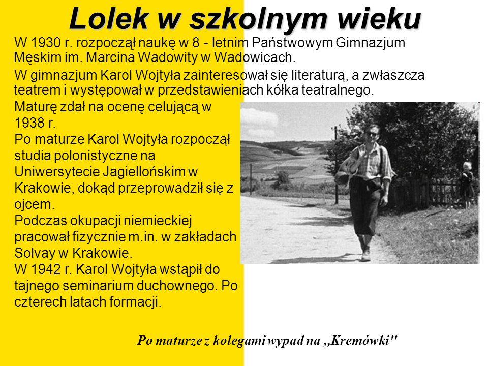 Lolek w szkolnym wieku W 1930 r. rozpoczął naukę w 8 - letnim Państwowym Gimnazjum Męskim im. Marcina Wadowity w Wadowicach.