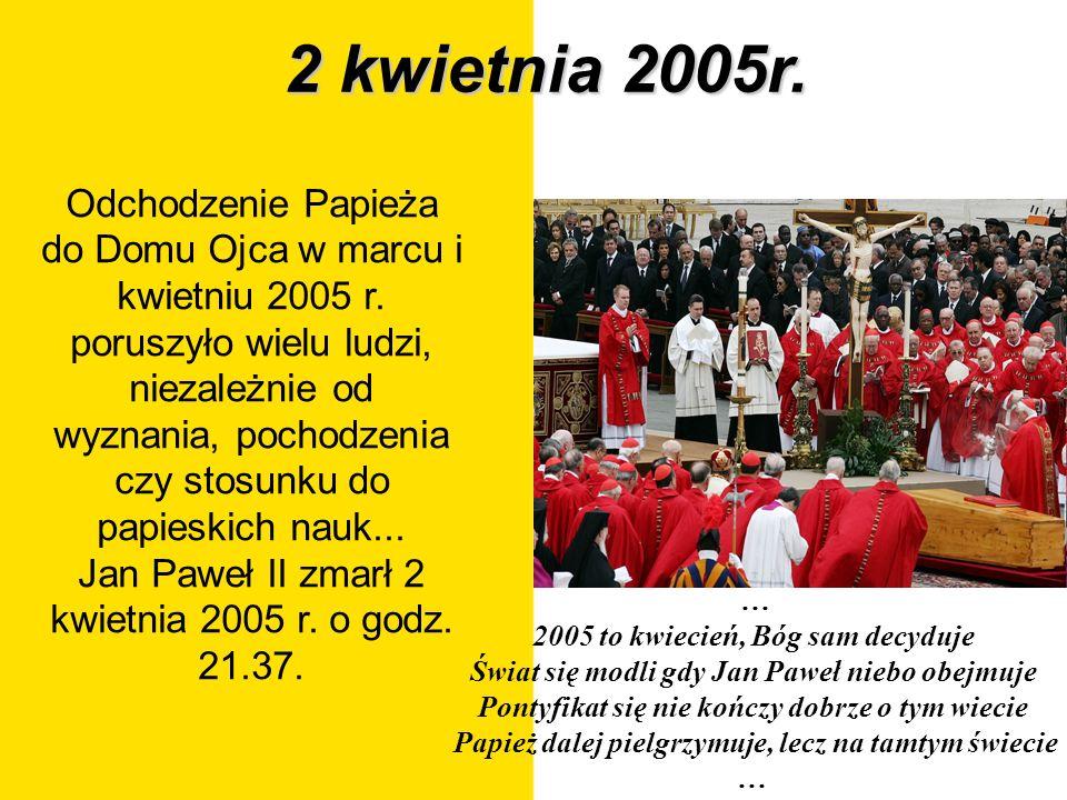 Jan Paweł II zmarł 2 kwietnia 2005 r. o godz. 21.37.