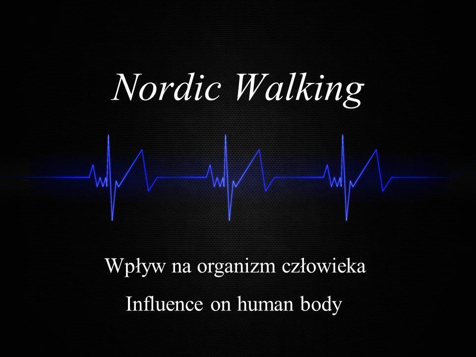 Nordic Walking Wpływ na organizm człowieka Influence on human body