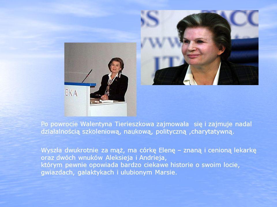 Po powrocie Walentyna Tierieszkowa zajmowała się i zajmuje nadal działalnością szkoleniową, naukową, polityczną ,charytatywną.