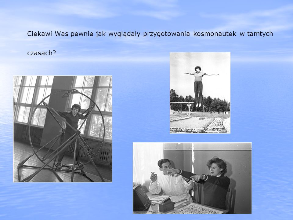Ciekawi Was pewnie jak wyglądały przygotowania kosmonautek w tamtych czasach