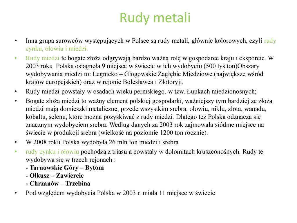 Rudy metali Inna grupa surowców występujących w Polsce są rudy metali, głównie kolorowych, czyli rudy cynku, ołowiu i miedzi.