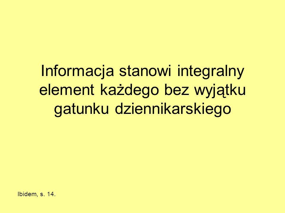 Informacja stanowi integralny element każdego bez wyjątku gatunku dziennikarskiego