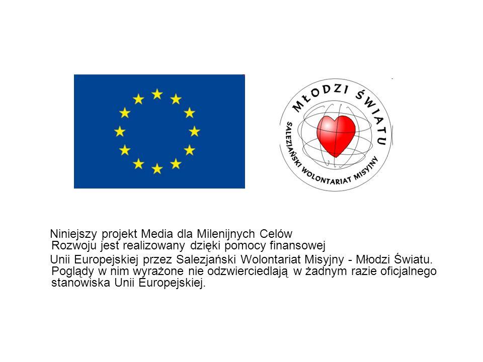 Niniejszy projekt Media dla Milenijnych Celów Rozwoju jest realizowany dzięki pomocy finansowej
