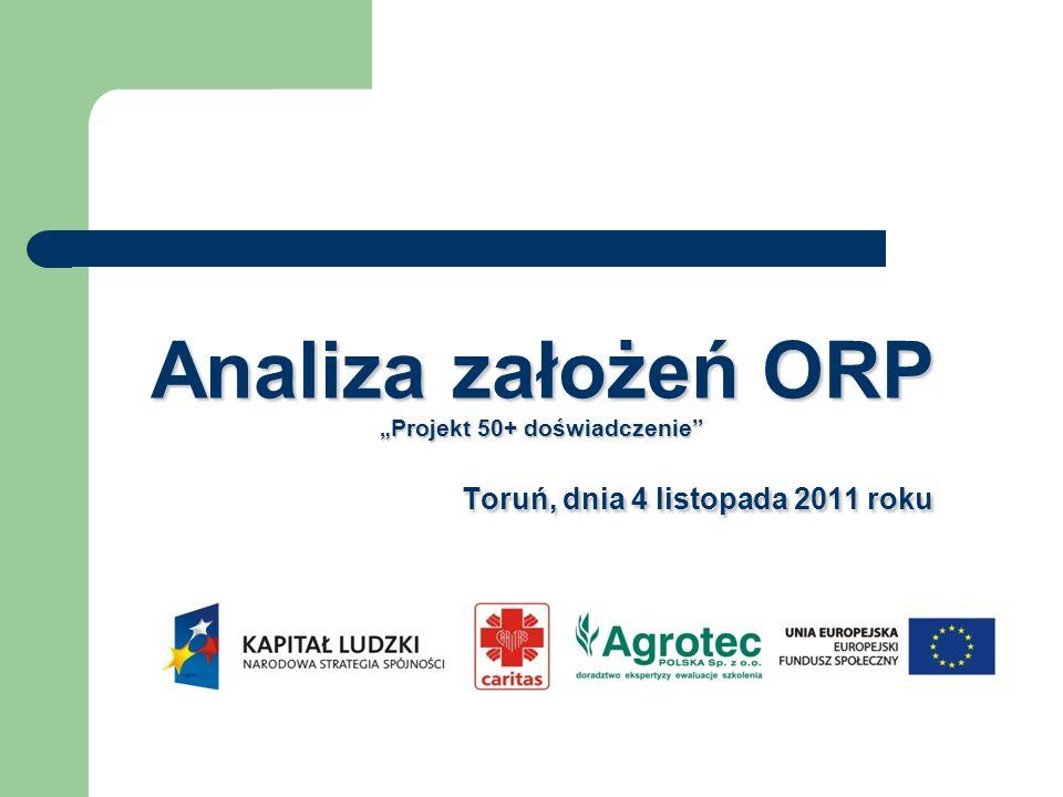 """Analiza założeń ORP """"Projekt 50+ doświadczenie Toruń, dnia 4 listopada 2011 roku"""