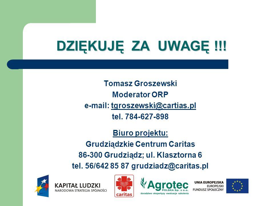 DZIĘKUJĘ ZA UWAGĘ !!! Tomasz Groszewski Moderator ORP