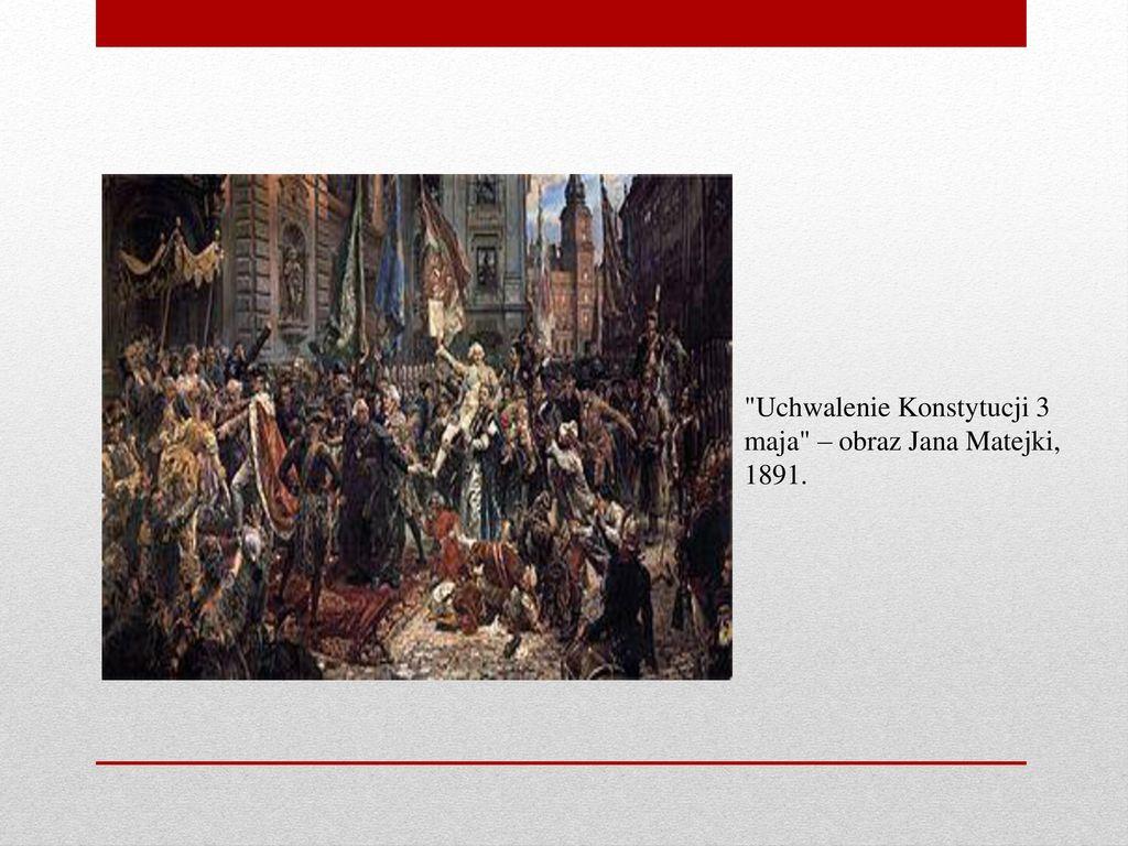 Uchwalenie Konstytucji 3 maja – obraz Jana Matejki, 1891.