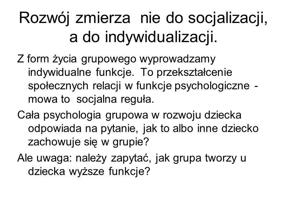 Rozwój zmierza nie do socjalizacji, a do indywidualizacji.