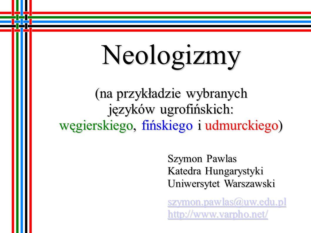 Neologizmy (na przykładzie wybranych języków ugrofińskich: węgierskiego, fińskiego i udmurckiego)