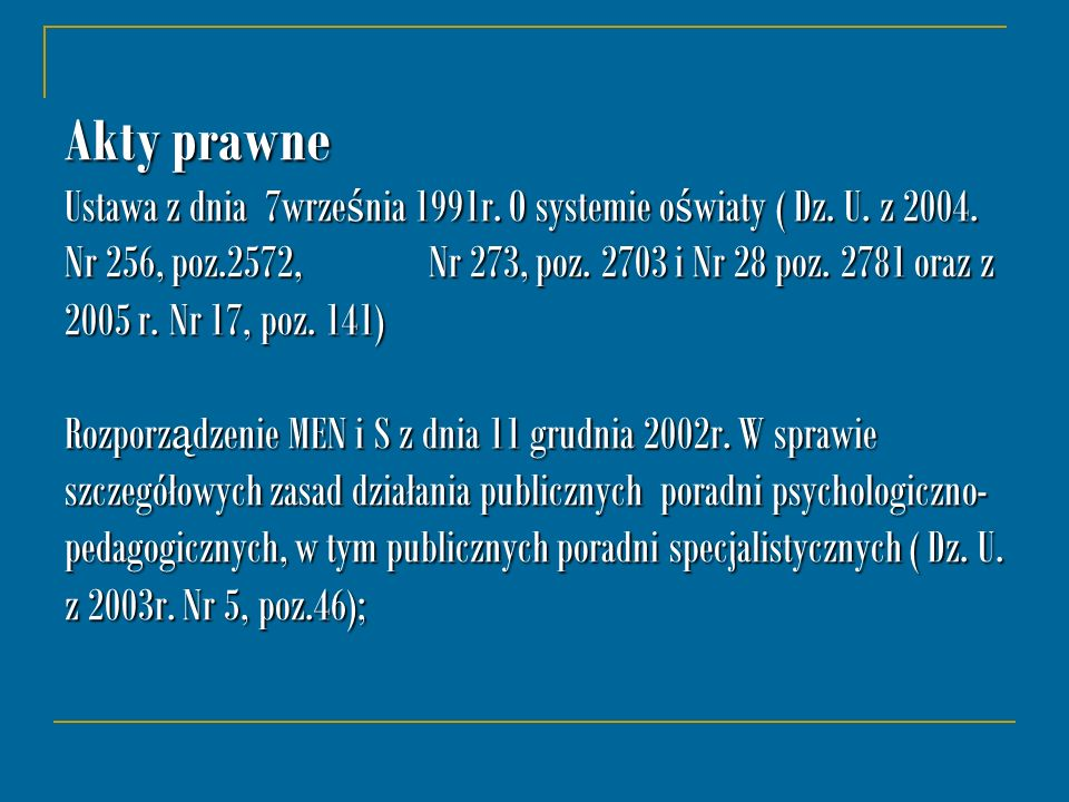 Akty prawne Ustawa z dnia 7września 1991r. O systemie oświaty ( Dz. U