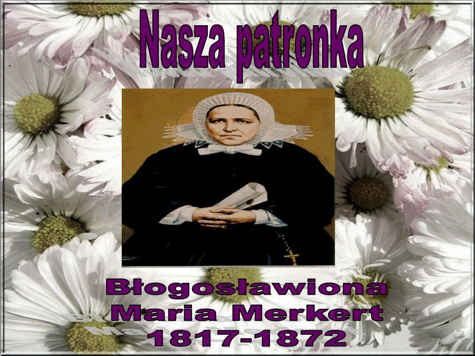 Nasza patronka Błogosławiona Maria Merkert 1817-1872