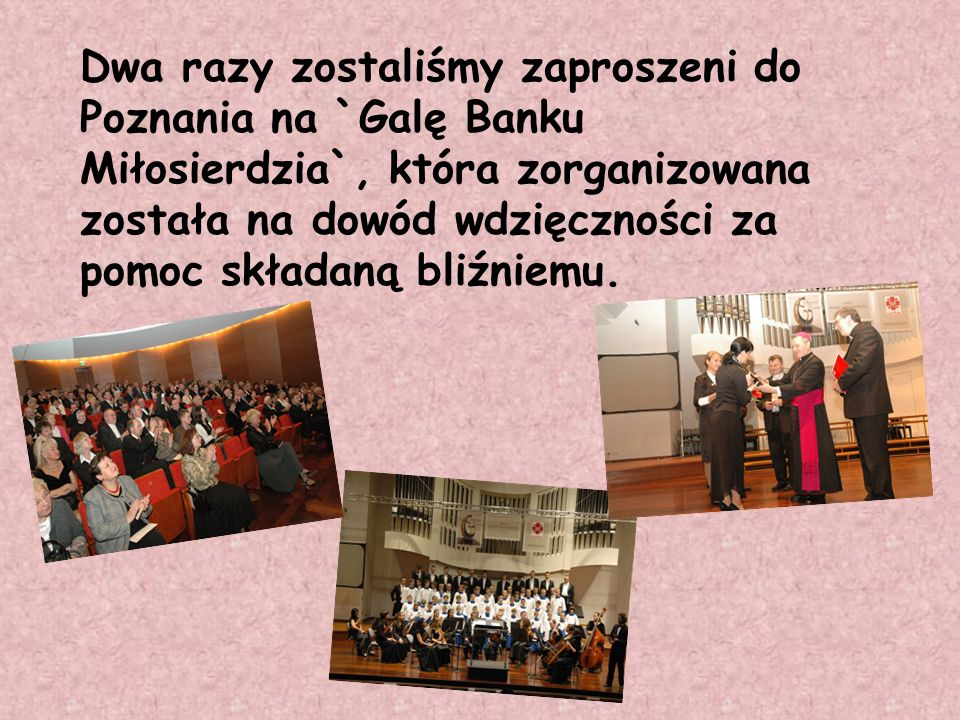 Dwa razy zostaliśmy zaproszeni do Poznania na `Galę Banku Miłosierdzia`, która zorganizowana została na dowód wdzięczności za pomoc składaną bliźniemu.