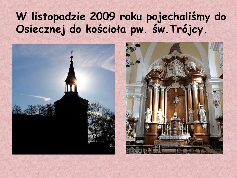 W listopadzie 2009 roku pojechaliśmy do Osiecznej do kościoła pw. św