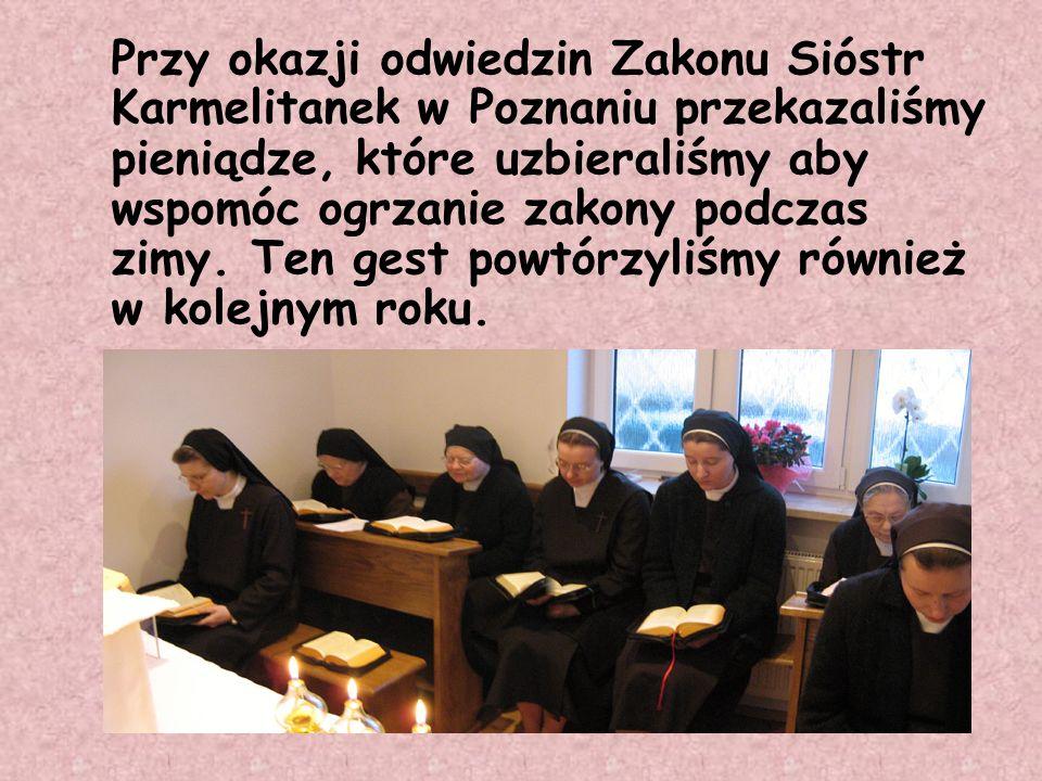Przy okazji odwiedzin Zakonu Sióstr Karmelitanek w Poznaniu przekazaliśmy pieniądze, które uzbieraliśmy aby wspomóc ogrzanie zakony podczas zimy.