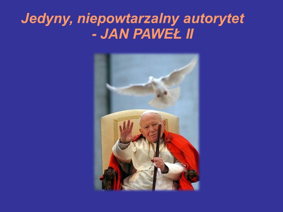 Jedyny, niepowtarzalny autorytet - JAN PAWEŁ II