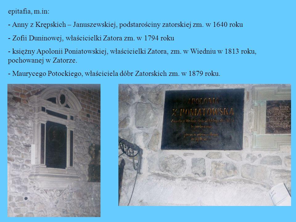 epitafia, m.in:- Anny z Krępskich – Januszewskiej, podstarościny zatorskiej zm. w 1640 roku. - Zofii Duninowej, właścicielki Zatora zm. w 1794 roku.