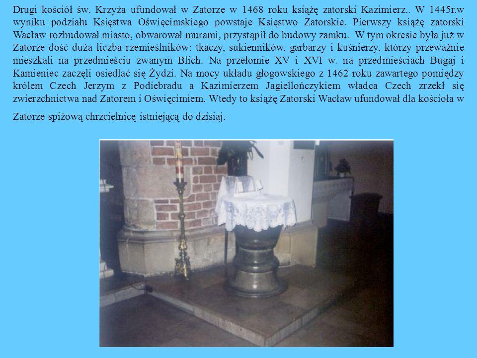 Drugi kościół św. Krzyża ufundował w Zatorze w 1468 roku książę zatorski Kazimierz..