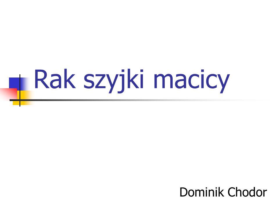 Rak szyjki macicy Dominik Chodor