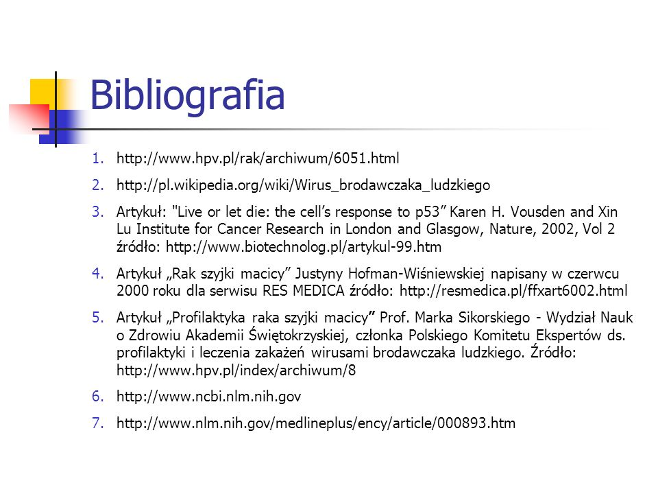Bibliografia http://www.hpv.pl/rak/archiwum/6051.html