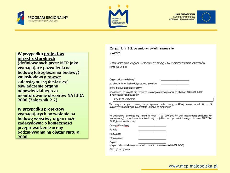 W przypadku projektów infrastrukturalnych (definiowanych przez MCP jako wymagające pozwolenia na budowę lub zgłoszenia budowy) wnioskodawcy zawsze zobowiązani są dostarczyć oświadczenie organu odpowiedzialnego za monitorowanie obszarów NATURA 2000 (Załącznik 2.2)