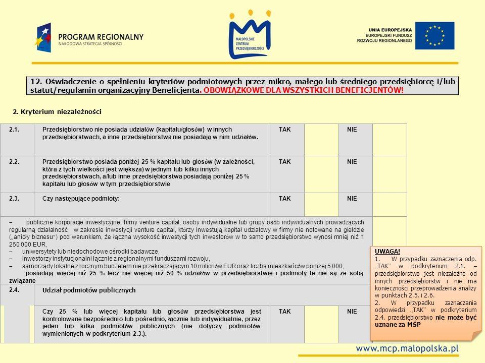 12. Oświadczenie o spełnieniu kryteriów podmiotowych przez mikro, małego lub średniego przedsiębiorcę i/lub statut/regulamin organizacyjny Beneficjenta. OBOWIĄZKOWE DLA WSZYSTKICH BENEFICJENTÓW!