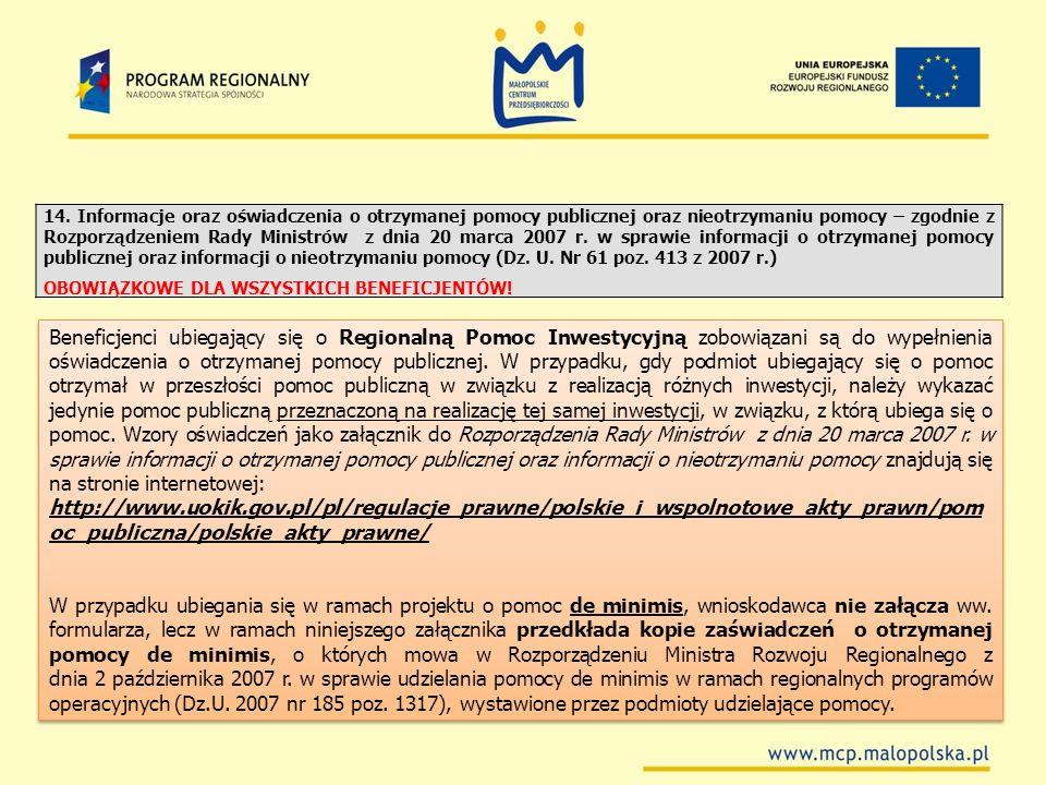14. Informacje oraz oświadczenia o otrzymanej pomocy publicznej oraz nieotrzymaniu pomocy – zgodnie z Rozporządzeniem Rady Ministrów z dnia 20 marca 2007 r. w sprawie informacji o otrzymanej pomocy publicznej oraz informacji o nieotrzymaniu pomocy (Dz. U. Nr 61 poz. 413 z 2007 r.)